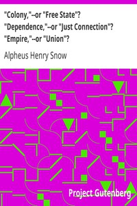 """""""Colony,""""--or """"Free State""""? """"Dependence,""""--or """"Just Connection""""? """"Empire,""""--or"""