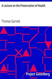 A Lecture on the Preservation of Health by Thomas Garnett