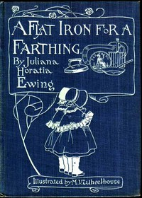 A Flat Iron for a Farthing; or, Some Passages in the Life of an only Son by Ewing