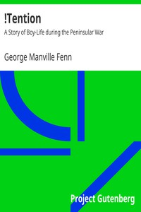 !Tention: A Story of Boy-Life during the Peninsular War by George Manville Fenn