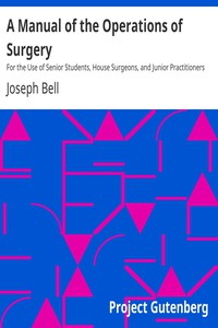 A Manual of the Operations of Surgery by Joseph Bell
