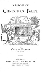 A Budget of Christmas Tales by Charles Dickens and Others by Herbert W. Collingwood et al.
