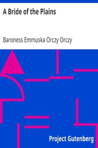 A Bride of the Plains by Baroness Emmuska Orczy Orczy