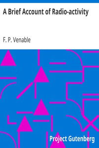 A Brief Account of Radio-activity by F. P. Venable