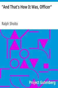 """And That's How It Was, Officer"" by Ralph Sholto"