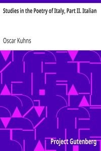 Studies in the Poetry of Italy, Part II. Italian by Oscar Kuhns