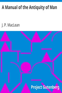A Manual of the Antiquity of Man by J. P. MacLean