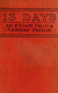 13 Days: The Chronicle of an Escape from a German Prison by John Alan Lyde Caunter