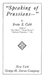"""""""Speaking of Prussians--"""" by Irvin S. Cobb"""