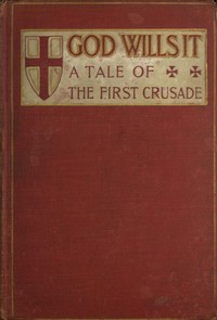 """""""God Wills It!"""" A Tale of the First Crusade. by William Stearns Davis"""