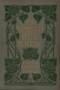 """If Youth but Knew!"" by Agnes Castle and Egerton Castle"