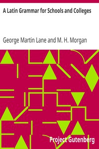 A Latin Grammar for Schools and Colleges by George Martin Lane