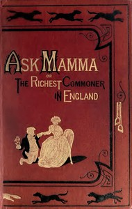 """Ask Mamma""; or, The Richest Commoner In England by Robert Smith Surtees"