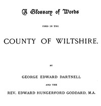 A Glossary of Words used in the Country of Wiltshire by Dartnell and Goddard