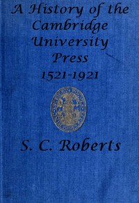 A History of the Cambridge University Press, 1521-1921 by S. C. Roberts