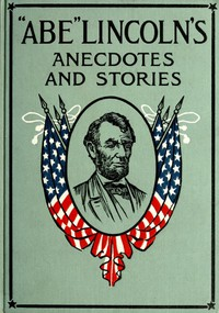 """Abe"" Lincoln's Anecdotes and Stories by R. D. Wordsworth"