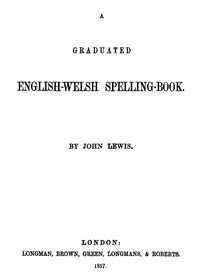 A Graduated English-Welsh Spelling Book by John Lewis