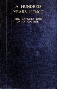 A Hundred Years Hence: The Expectations of an Optimist by T. Baron Russell