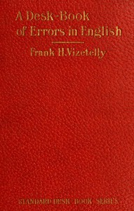 A Desk-Book of Errors in English by Frank H. Vizetelly