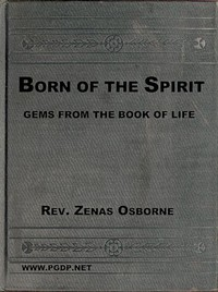 """Born of the Spirit;"" or, Gems from the Book of Life by Zenas Osborne"