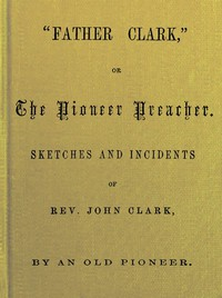 """Father Clark,"" or The Pioneer Preacher by John Mason Peck"