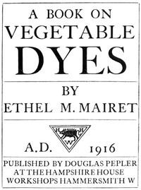A Book on Vegetable Dyes by Ethel Mairet