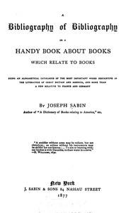 A Bibliography of Bibliography; Or, a Handy Book About Books Which Relate to