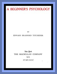 A Beginner's Psychology by Edward Bradford Titchener