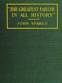 """""""The Greatest Failure in All History"""" by John Spargo"""