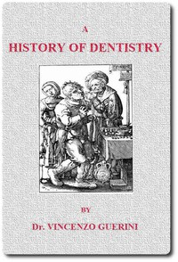 A History of Dentistry from the most Ancient Times until the end of the