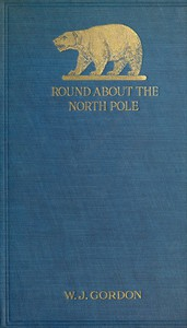 Round About the North Pole by W. J. Gordon