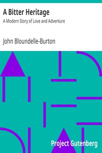 A Bitter Heritage: A Modern Story of Love and Adventure by John Bloundelle-Burton