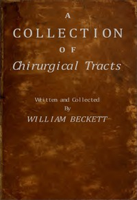 A Collection of Chirurgical Tracts by William Beckett