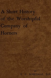 A Short History of the Worshipful Company of Horners by H. G. Rosedale