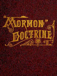 """""""Mormon"""" Doctrine Plain and Simple; Or, Leaves from the Tree of Life by Penrose"""