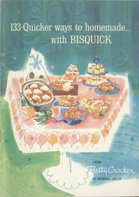 133 Quicker Ways to Homemade, with Bisquick by Betty Crocker
