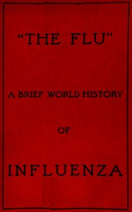 """""""The Flu"""": a brief history of influenza in U.S. America, Europe, Hawaii by Mouritz"""