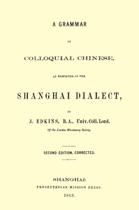 A Grammar of Colloquial Chinese, as Exhibited in the Shanghai Dialect by Edkins