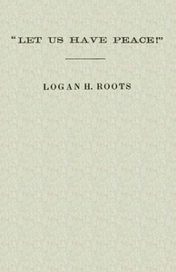 """Let Us Have Peace"" by Logan H. Roots"