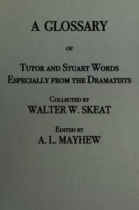 A Glossary of Stuart and Tudor Words by Walter W. Skeat
