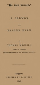 """""""He was buried."""" A Sermon for Easter Even by Thomas Macgill"""