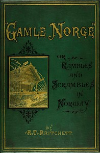 """""""Gamle Norge"""": Rambles and Scrambles in Norway by R. T. Pritchett"""