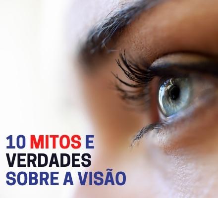 10 mitos e verdades sobre a visão