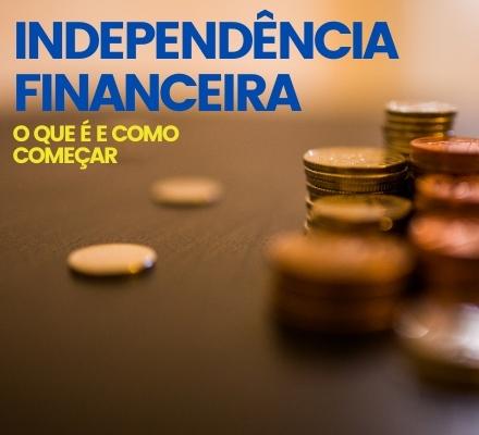Independência financeira: o que é e como começar