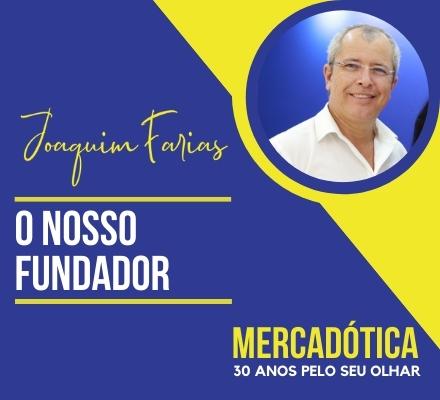 Joaquim Farias: Fundador da Mercadótica, conheça a história