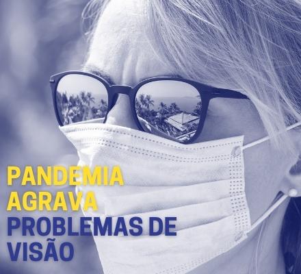 Pandemia agrava problemas de visão