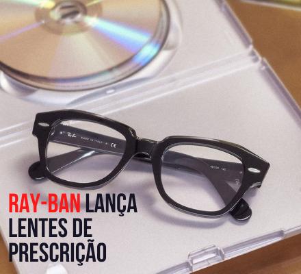 Ray-Ban lança lentes de grau no Brasil: A Mercadótica é uma das primeiras a comercializar a novidade.