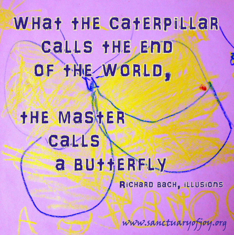 What the caterpillar calls the end of the world, the master calls a butterfly