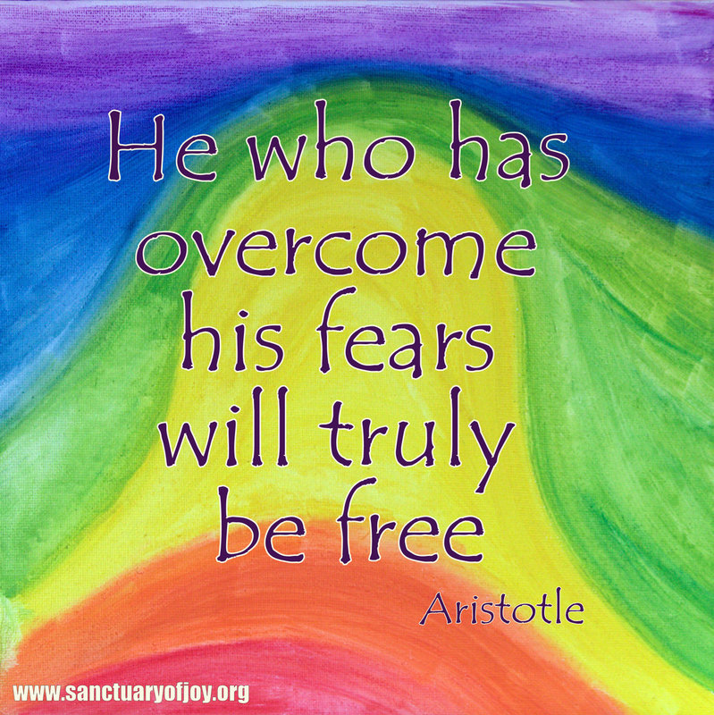 He who has overcome his fears will truly be free