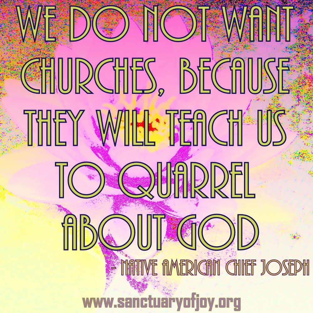 We do not want churches, because they will teach us to quarrel about God